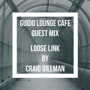 Guido Lounge Cafe guest mix (Loose Link) by Craig Gillman