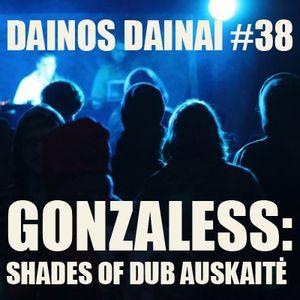 Dainos Dainai #38 Gonzaless: Shades of Dub Auskaitė
