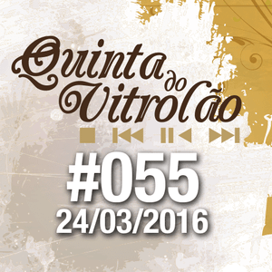 Quinta do Vitrolão #055 - 24.03.2016