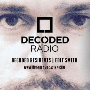 Decoded Residents Radio Presents Edit Smith aka Andy Leavy