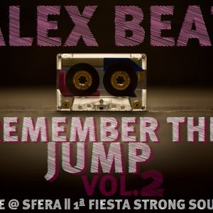 Alex Beat - Remember The Jump Vol. 2 (Live @ SFERA || 1ª Fiesta Strong Sound)