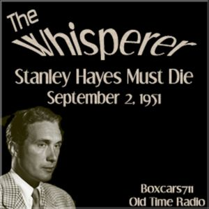 The Whisperer - Stanley Hayes Must Die (09-02-51)