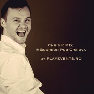 CHRIS K Mix @ Bourbon Pub Craiova by PLAYEVENTS.RO