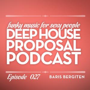 "Deep House Proposal 027 ""Tech-House Proposal by Baris Bergiten"