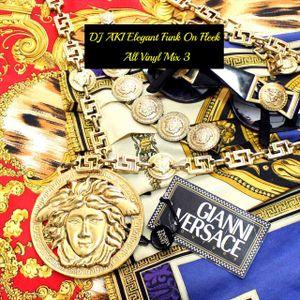 DJ AKI Elegant Funk on Fleek All Vinyl Mix Vol.3