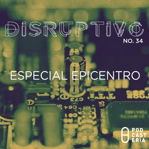 Disruptivo No. 34 - Festival de Innovación 'Epicentro' 2014
