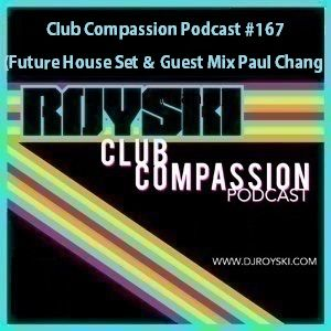 Club Compassion Podcast #167 (Future House Set and Guest Mix Paul Chang) - Royski