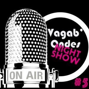 Vagab'ondes Night Show #5 Le dernier de la saison - 27/04/2017