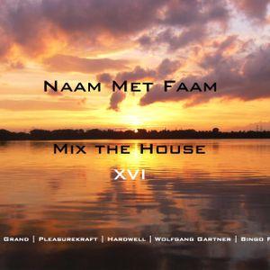 Naam Met Faam - Mix the House XVI