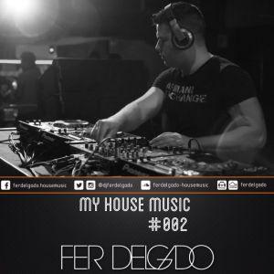 Fer Delgado - My House Music (Podcast #002)