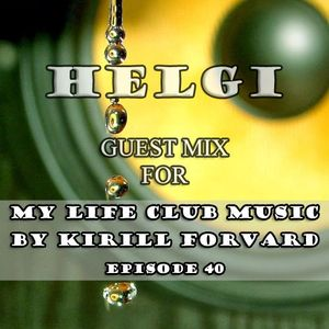 Helgi - Guest Mix for My Life Club Music Radioshow Episode 40