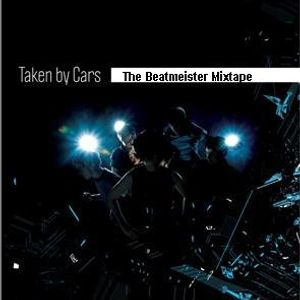 Taken By Cars - The Beatmeister Mixtape
