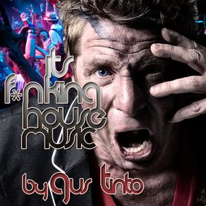 Gus Tinto - Its F*nking House Music (Spring 2012)