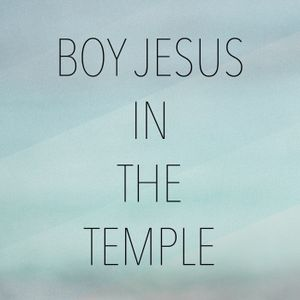 The Boy Jesus in the Temple Sept. 6 2015