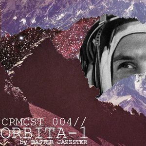 CRMCST 004: ORBITA-1 by Baster Jazzster (mixed by raDJin)