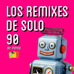 Los Remixes de Solo 90