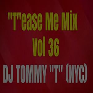 """T""ease Me Mix Vol 36 - DJ TOMMY ""T"" (NYC) - Feb 2019"