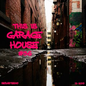 This Is GARAGE HOUSE #36 - The Wait Is Over- - December 2019
