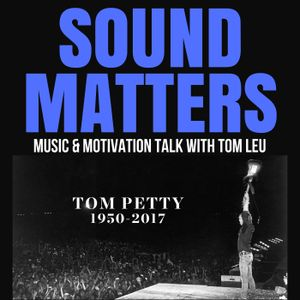 #033 Sound Matters Radio: Tom Petty Tribute - October 07, 2017