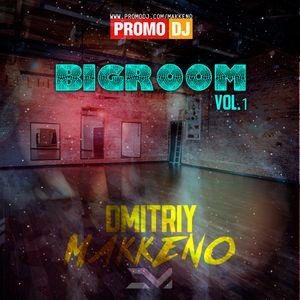 Dmitiy Makkeno - BigRoom #1