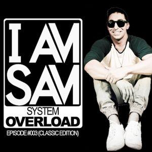 I Am Sam presents: System Overload - EPISODE #003 (Classics Edition)