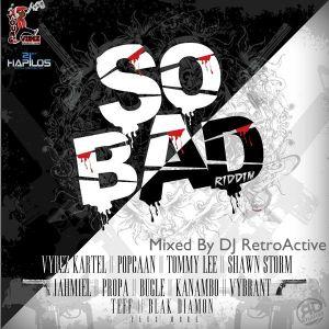 DJ RetroActive - So Bad Riddim Mix (FULL) [Young Vibez Prod] October 2011