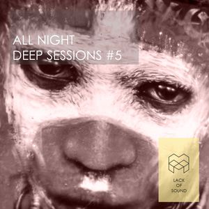Lack of Sound - All Night - Deep Sessions #5