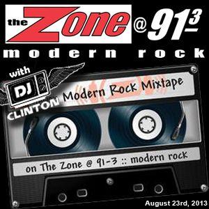 Modern Rock Mixtape Feat. DJ Clinton on The Zone @ 91.3 FM - Aug 23, 2013