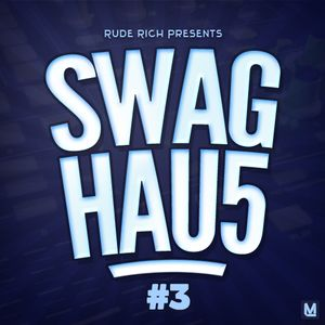 Rude Rich Presents SWAGHOUSE #3