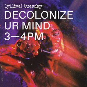 Decolonize Ur Mind (07.11.17)