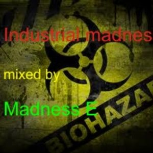 Madness E - Industrial madness podcast