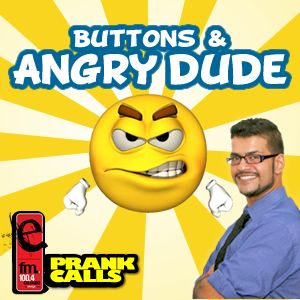 Buttons & Angry Dude - E FM Prank Call