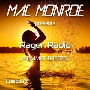 Mac Monroe presents Rager Radio - Episode 2 - Summer Breeze