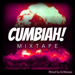 Cumbiah! Mixtape (Selected and Mixed by Dj Masaya)