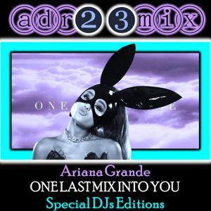 ARIANA GRANDE - One Last Mix Into You (adr23mix) Special DJs Editions BIG ROOM