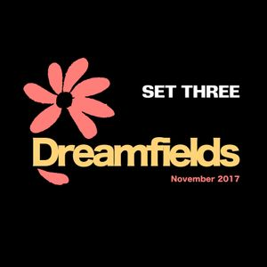 Dreamfields Nov 2017 :: Set 3