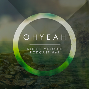 kleine Melodie Podcast #61 - OHYEAH
