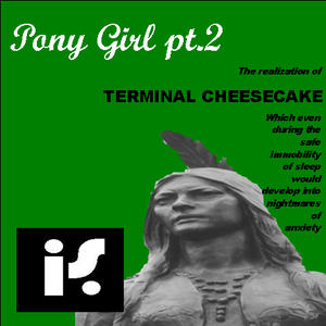 Pony Girl pt2 or the idiosyncrasies and sin-crazed idioms during the reformation of Terminal Cheesec