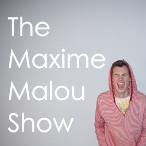 Episode 7 of the Maxime Malou Show!