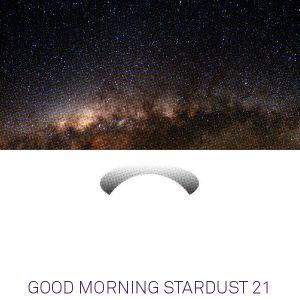 Good Morning Stardust 21