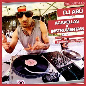 Mix Tape Dj Abú vol.04 - ACAPELLAS X INSTRUMENTAIS Part. Cachola Teto Preto
