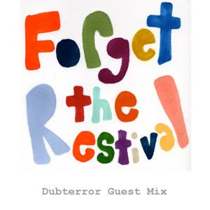 Forget The Restival - Dubterror Guest Mix