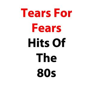 Tears For Fears Hits Of The 80s