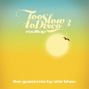 Guest-Mix: SHIR KHAN Live Recording @ TOO SLOW TO DISCO Rooftop Party