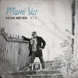 "KEVIN MEYER DJ MIX - ""MIAMI VICE VOL14""(Version1) MARCH 2014"