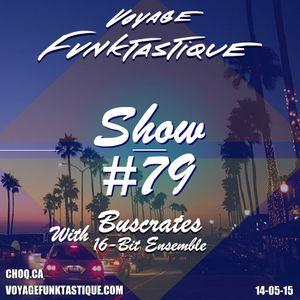 Voyage Funktastique Show #79 With Buscrates 16-Bit Ensemble 14/05/15