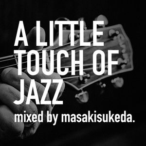 A Little Touch Of Jazz04- mixed by masakisukeda.