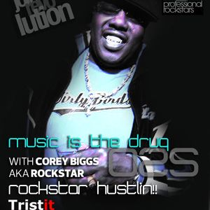Music is the Drug 025 with Corey Biggs AKA Rockstar - Rockstar Hustlin!!