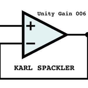 Unity Gain 006-Karl Spackler