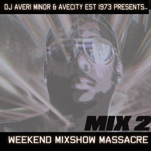 DJ Averi Minor - Weekend Mixshow Massacre Mix 2